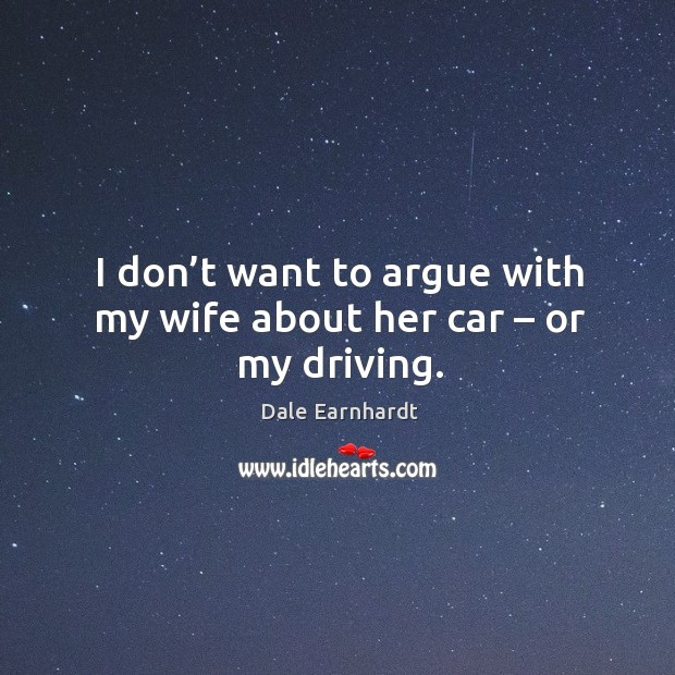 I don't want to argue with my wife about her car – or my driving. Image