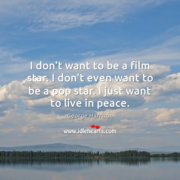 I don't want to be a film star. I don't even want Image