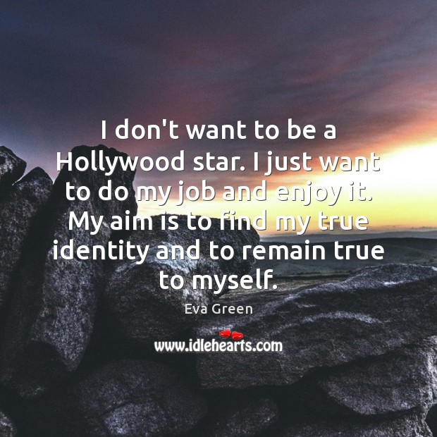 I don't want to be a Hollywood star. I just want to Eva Green Picture Quote