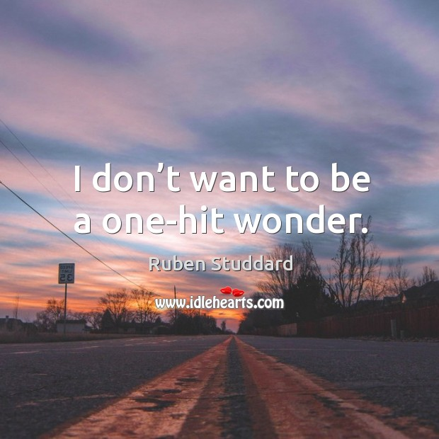 I don't want to be a one-hit wonder. Ruben Studdard Picture Quote