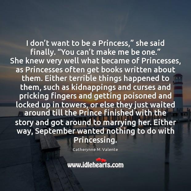 "I don't want to be a Princess,"" she said finally. ""You Image"