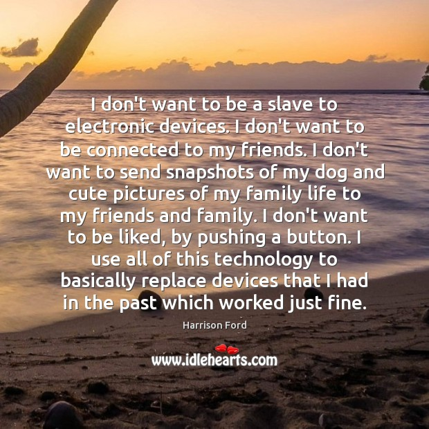 Image about I don't want to be a slave to electronic devices. I don't