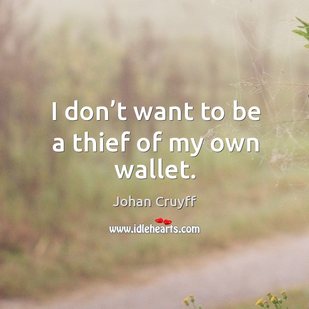 I don't want to be a thief of my own wallet. Image