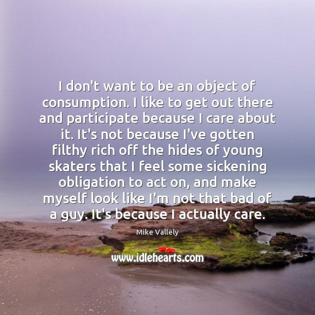 Image, I don't want to be an object of consumption. I like to