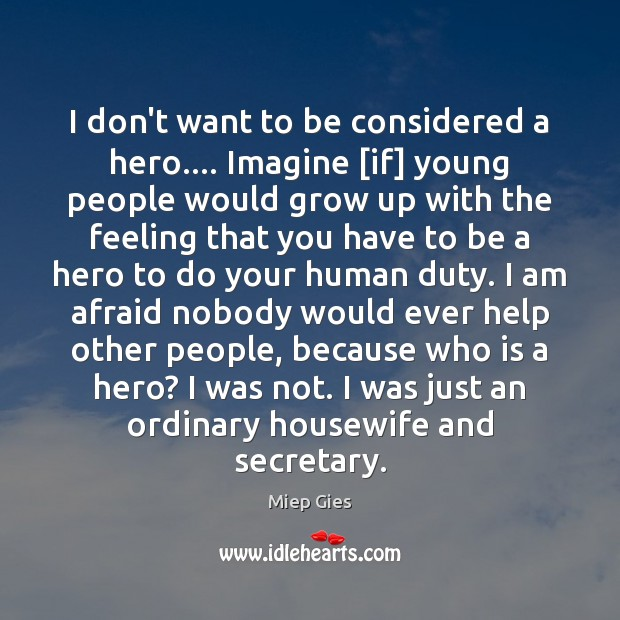I don't want to be considered a hero…. Imagine [if] young people Image