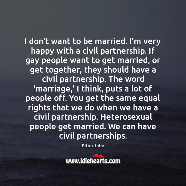 I don't want to be married. I'm very happy with a civil Elton John Picture Quote