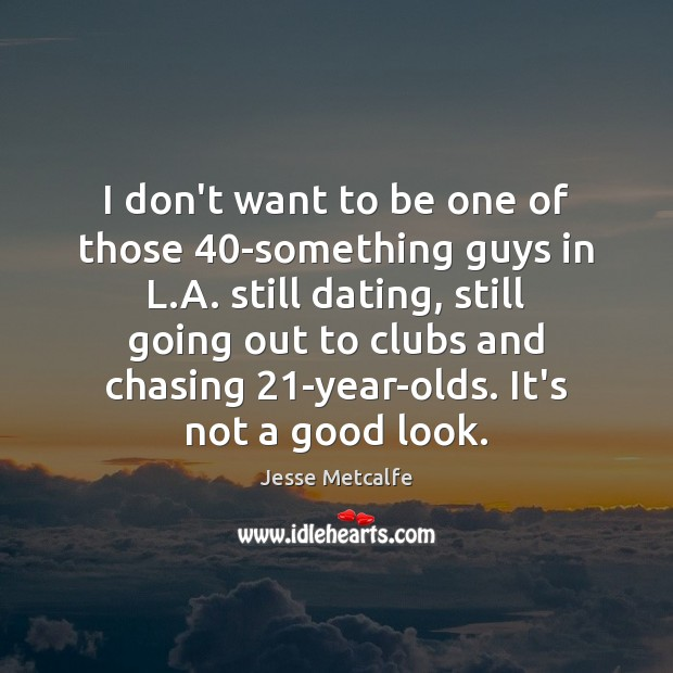 I don't want to be one of those 40-something guys in L. Image