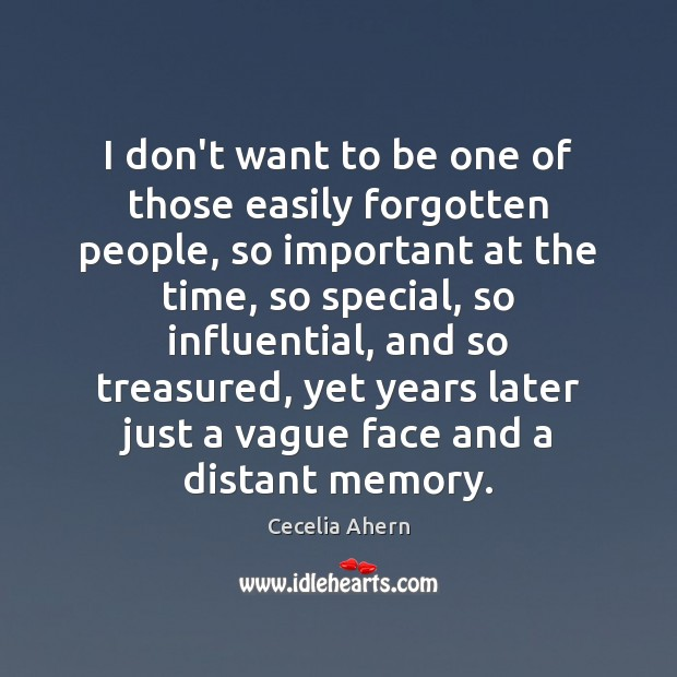 I don't want to be one of those easily forgotten people, so Image