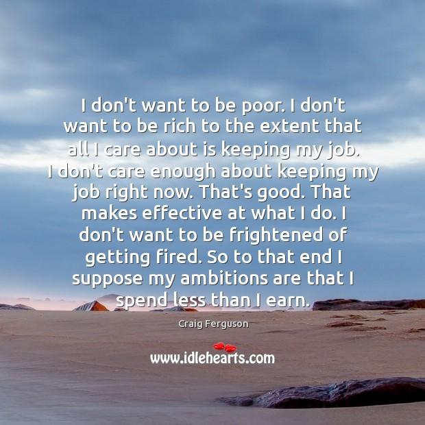 I don't want to be poor. I don't want to be rich Image
