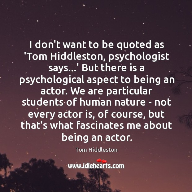 I don't want to be quoted as 'Tom Hiddleston, psychologist says…' Image
