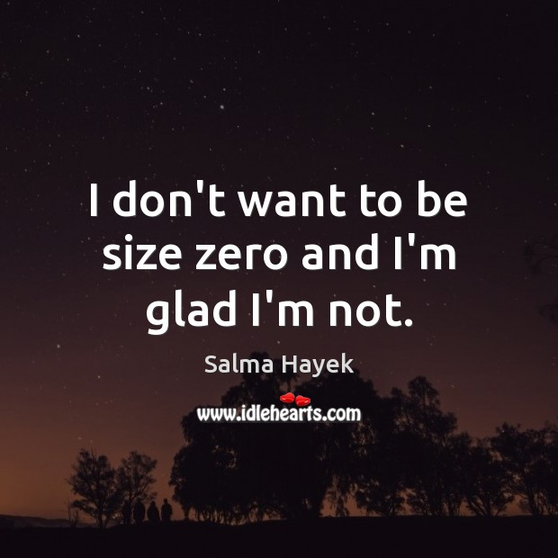 Image, I don't want to be size zero and I'm glad I'm not.