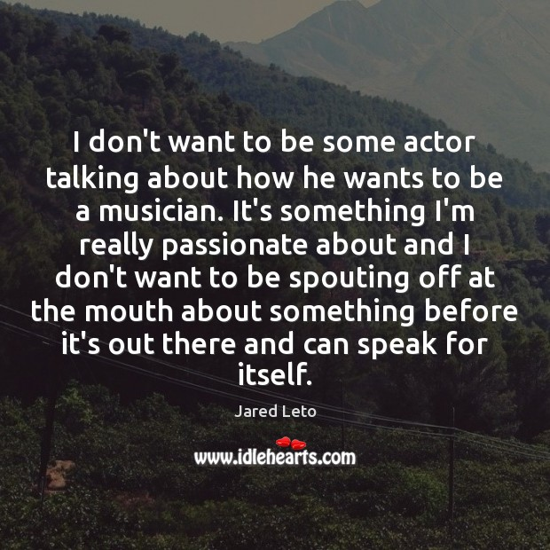 Image, I don't want to be some actor talking about how he wants