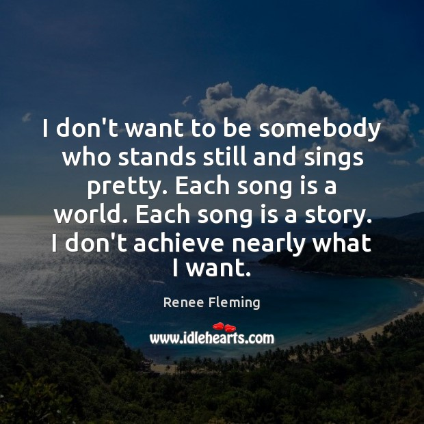 I don't want to be somebody who stands still and sings pretty. Image