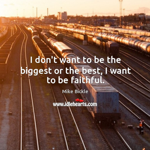 Image, I don't want to be the biggest or the best, I want to be faithful.