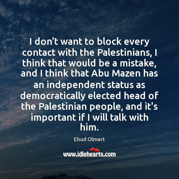 Image, I don't want to block every contact with the Palestinians, I think