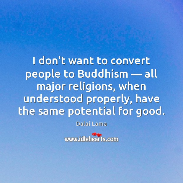 I don't want to convert people to Buddhism — all major religions, when Image