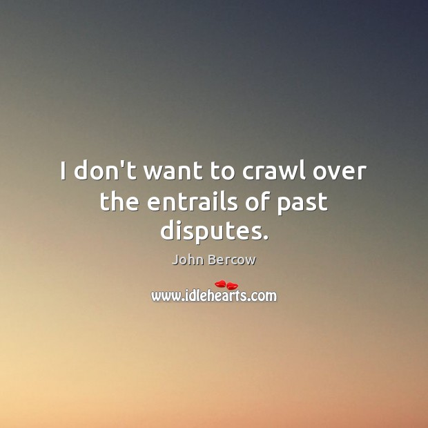 I don't want to crawl over the entrails of past disputes. Image