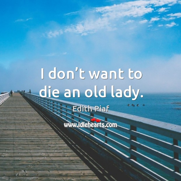 I don't want to die an old lady. Image