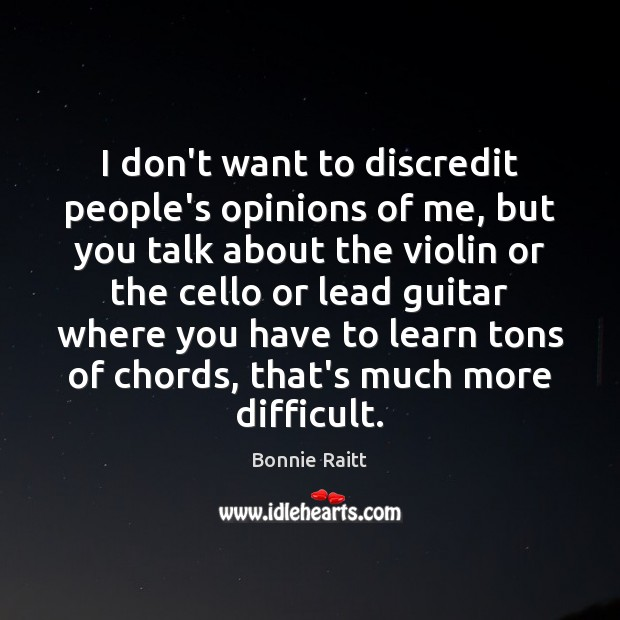 I don't want to discredit people's opinions of me, but you talk Image