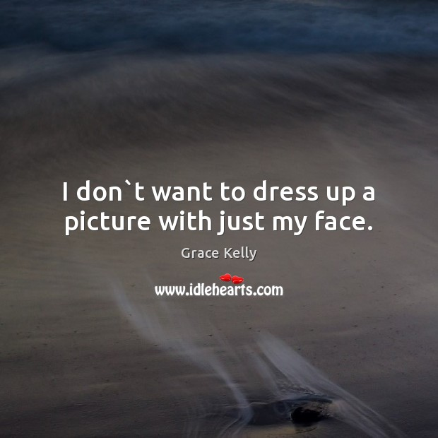 Image, I don`t want to dress up a picture with just my face.