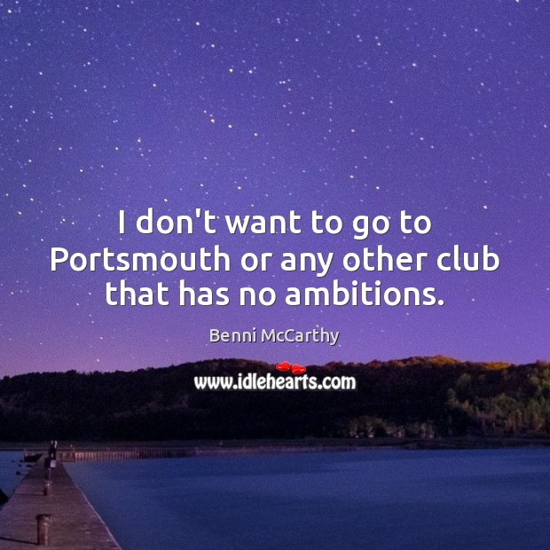 Image, I don't want to go to Portsmouth or any other club that has no ambitions.
