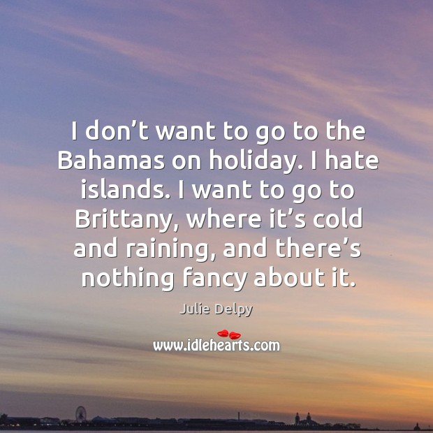 I don't want to go to the bahamas on holiday. I hate islands. I want to go to brittany Image