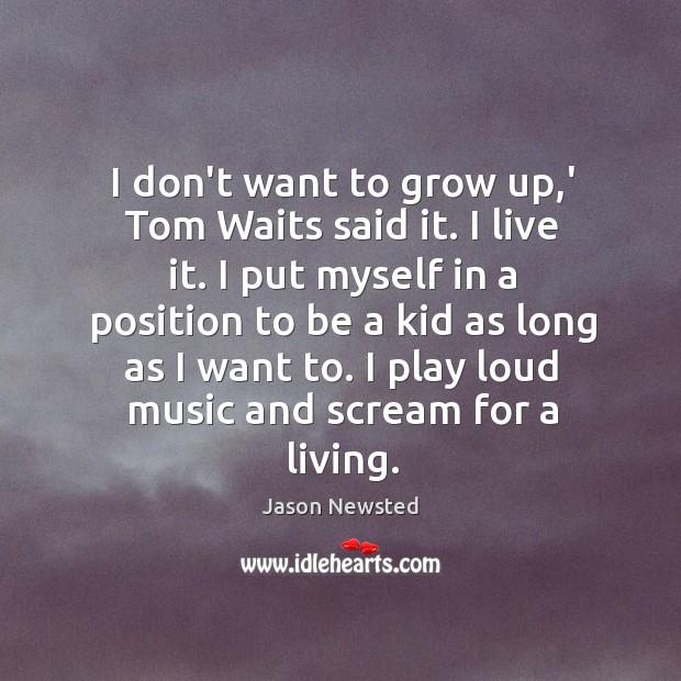 I don't want to grow up,' Tom Waits said it. I Image