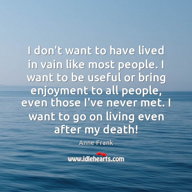 Image, I don't want to have lived in vain like most people. I
