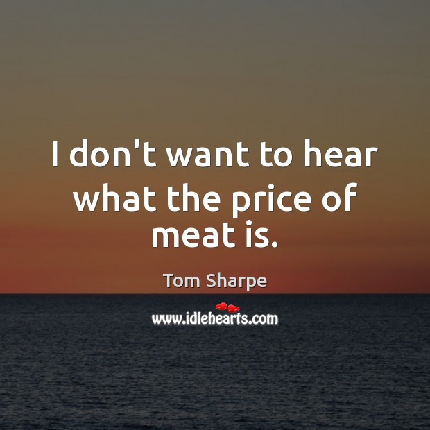 I don't want to hear what the price of meat is. Image