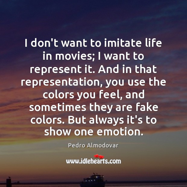 I don't want to imitate life in movies; I want to represent Image