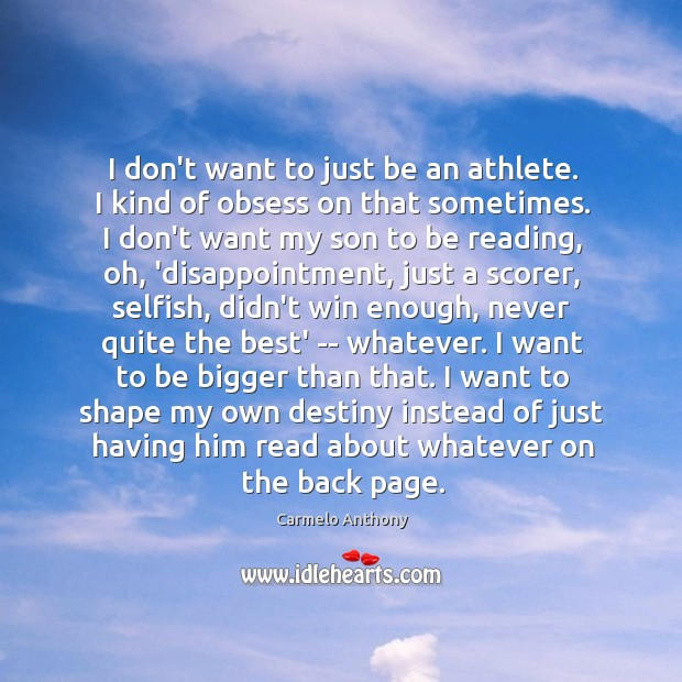 I don't want to just be an athlete. I kind of obsess Carmelo Anthony Picture Quote