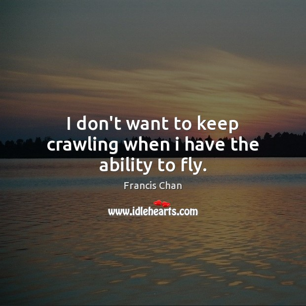 Image, I don't want to keep crawling when i have the ability to fly.