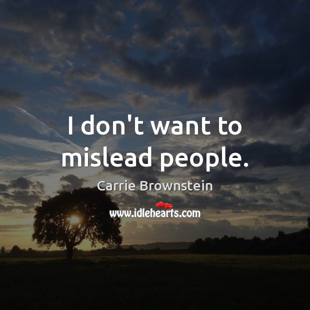 I don't want to mislead people. Image