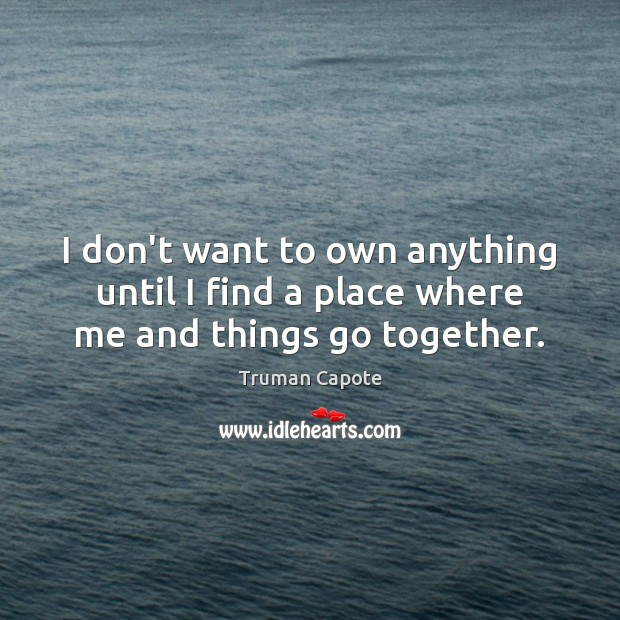Image, I don't want to own anything until I find a place where me and things go together.