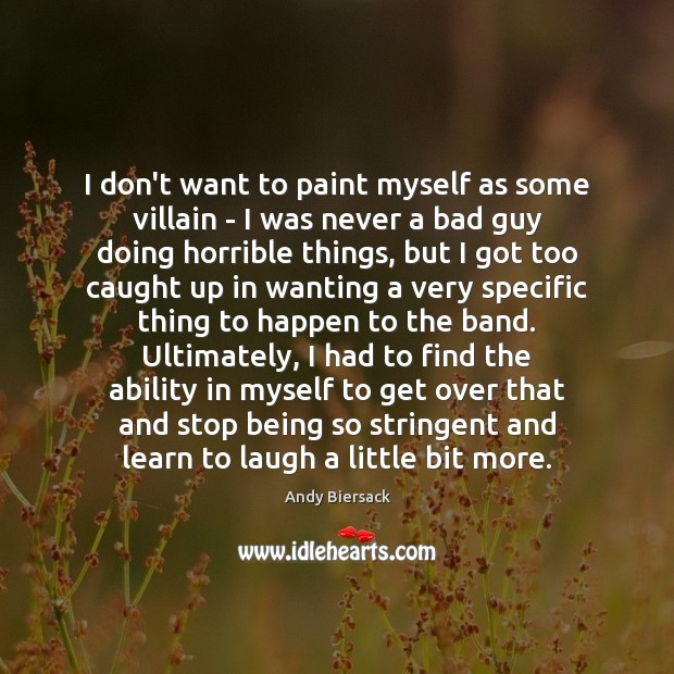 Image, I don't want to paint myself as some villain – I was