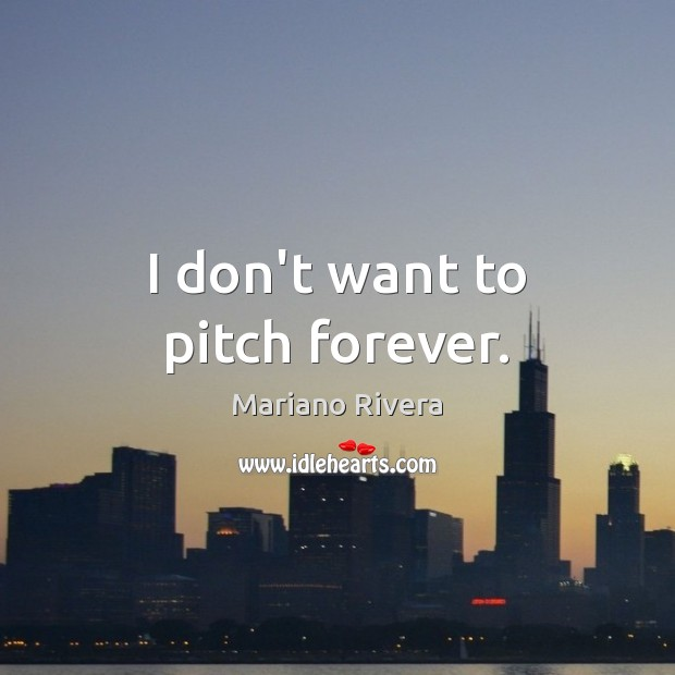 I don't want to pitch forever. Image