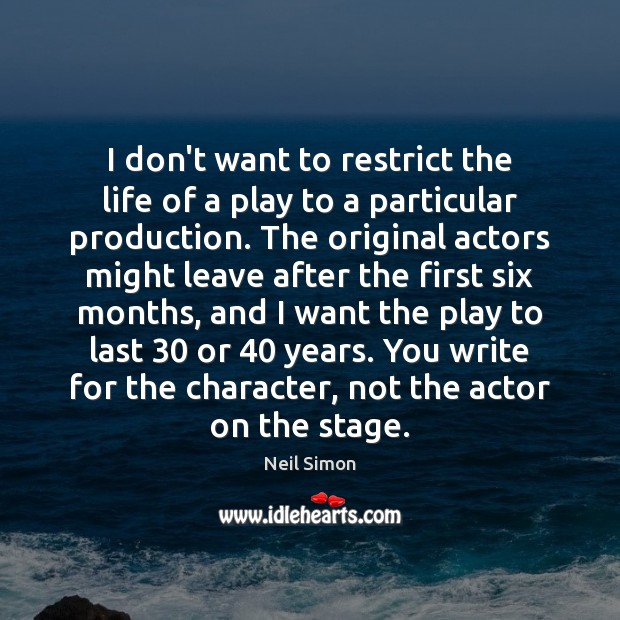 I don't want to restrict the life of a play to a Image