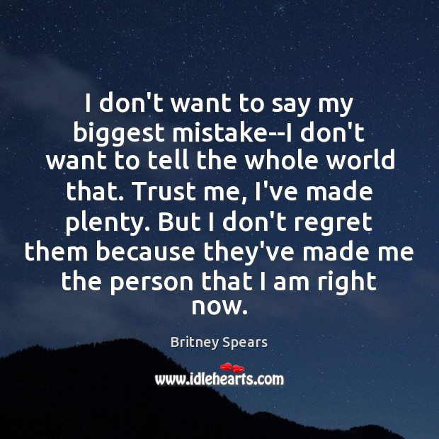 I don't want to say my biggest mistake–I don't want to tell Britney Spears Picture Quote