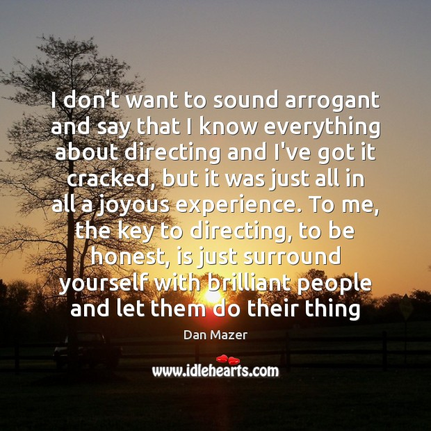 I don't want to sound arrogant and say that I know everything Image