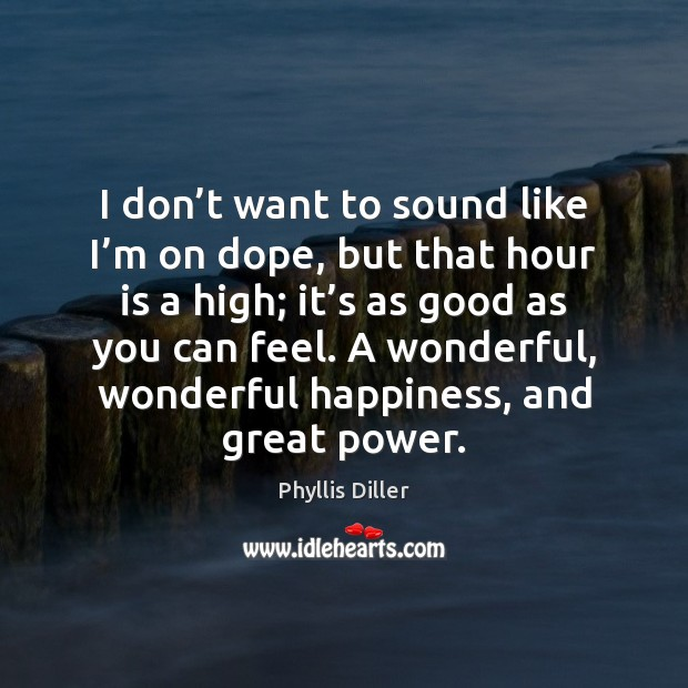 Phyllis Diller Picture Quote image saying: I don't want to sound like I'm on dope, but