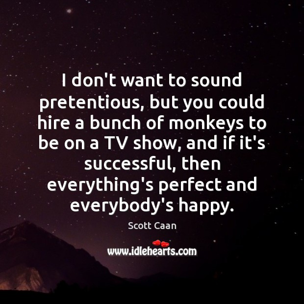 I don't want to sound pretentious, but you could hire a bunch Scott Caan Picture Quote