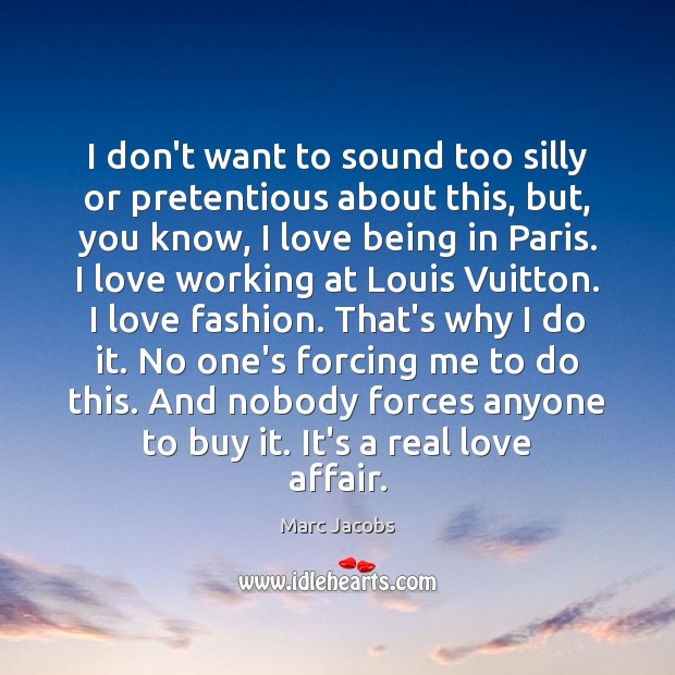 I don't want to sound too silly or pretentious about this, but, Marc Jacobs Picture Quote