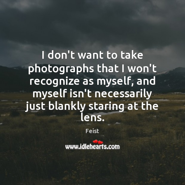 I don't want to take photographs that I won't recognize as myself, Image