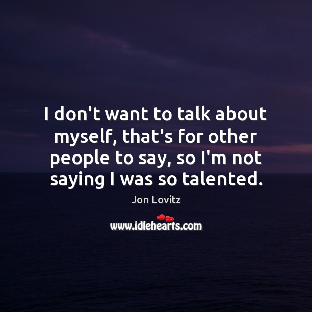 I don't want to talk about myself, that's for other people to Jon Lovitz Picture Quote