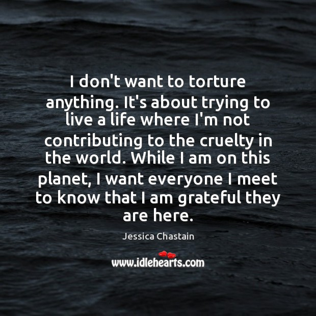 I don't want to torture anything. It's about trying to live a Image