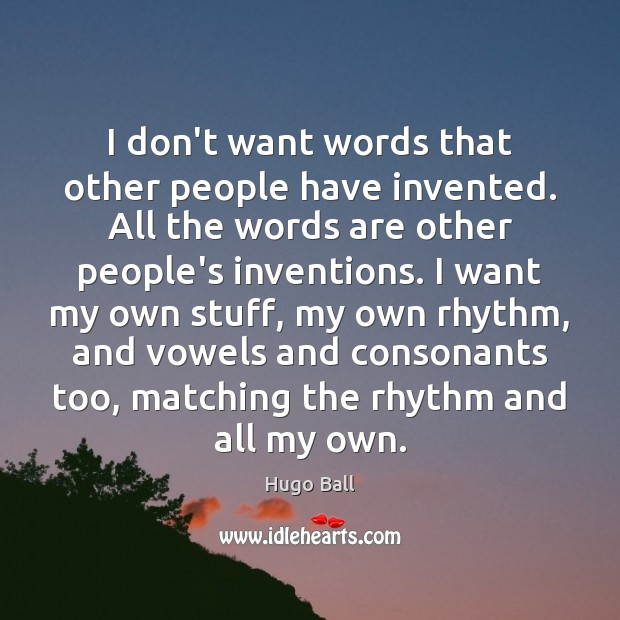 I don't want words that other people have invented. All the words Image