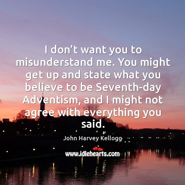I don't want you to misunderstand me. You might get up and state what you believe to Image