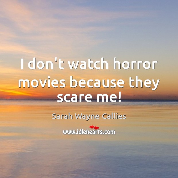Image, I don't watch horror movies because they scare me!