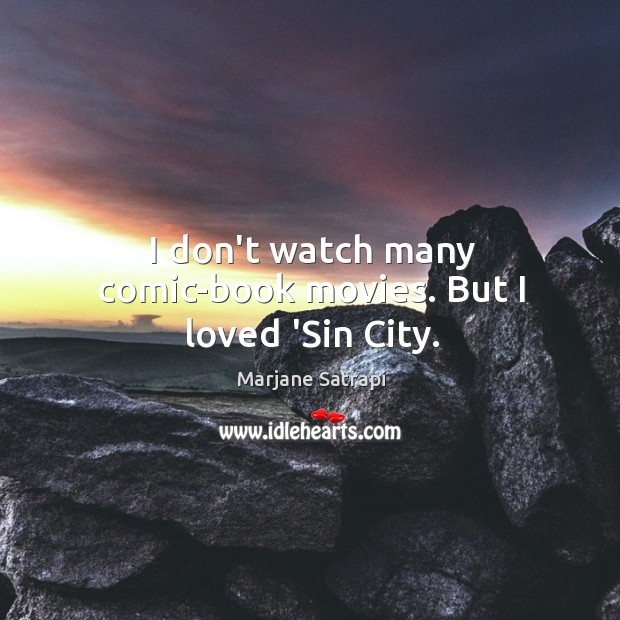 I don't watch many comic-book movies. But I loved 'Sin City. Image