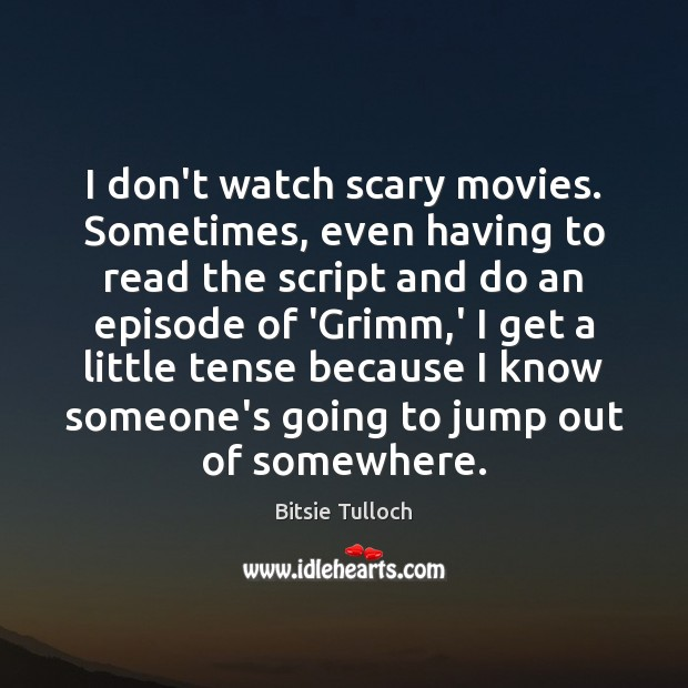 Image, I don't watch scary movies. Sometimes, even having to read the script